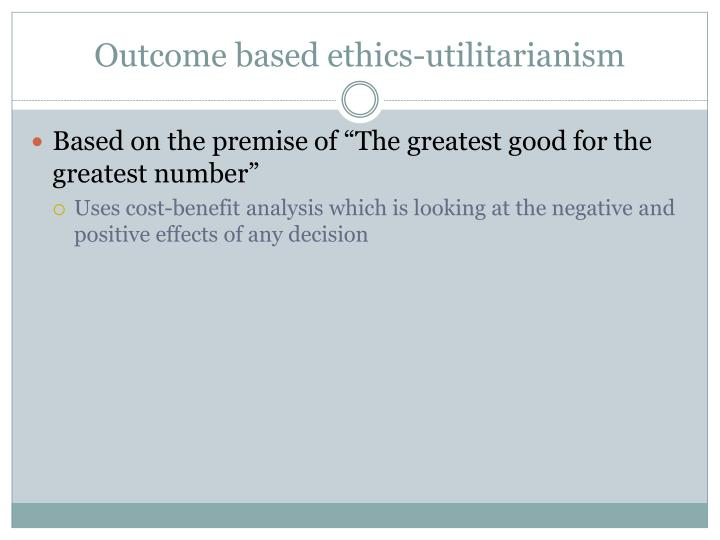 Outcome based ethics-utilitarianism