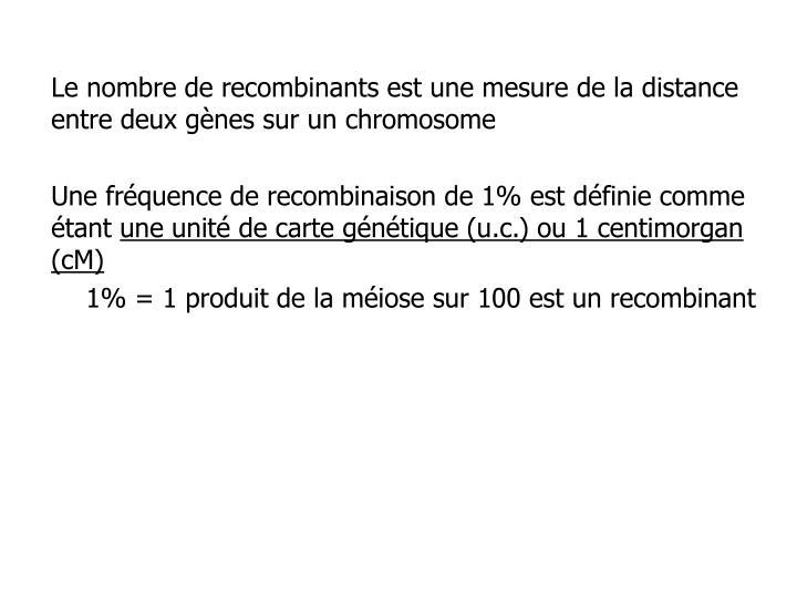 Le nombre de recombinants est une mesure de la distance entre deux gènes sur un chromosome