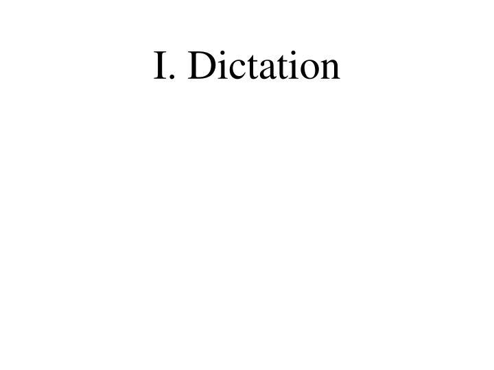 I. Dictation