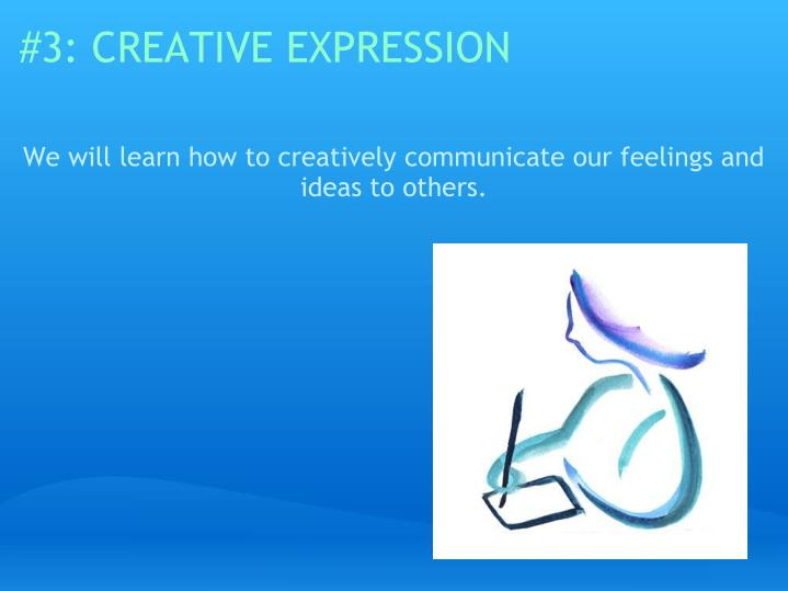 #3: CREATIVE EXPRESSION