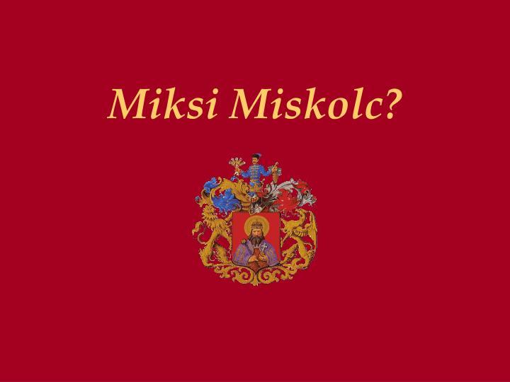 Miksi Miskolc?