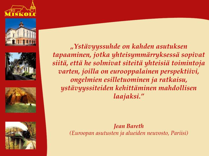 """""""Ystävyyssuhde on kahden asutuksen tapaaminen, jotka yhteisymmärryksessä sopivat siitä, että he solmivat siteitä yhteisiä toimintoja varten, joilla on eurooppalainen perspektiivi, ongelmien esilletuominen ja ratkaisu, ystävyyssiteiden kehittäminen mahdollisen laajaksi."""""""