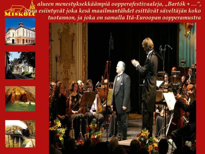 """… alueen menestyksekkäämpiä oopperafestivaaleja, """"Bartók + …"""", jossa esiintyvät joka kesä maailmantähdet esittävät säveltäjän koko tuotannon, ja joka on samalla Itä-Euroopan oopperamustra"""