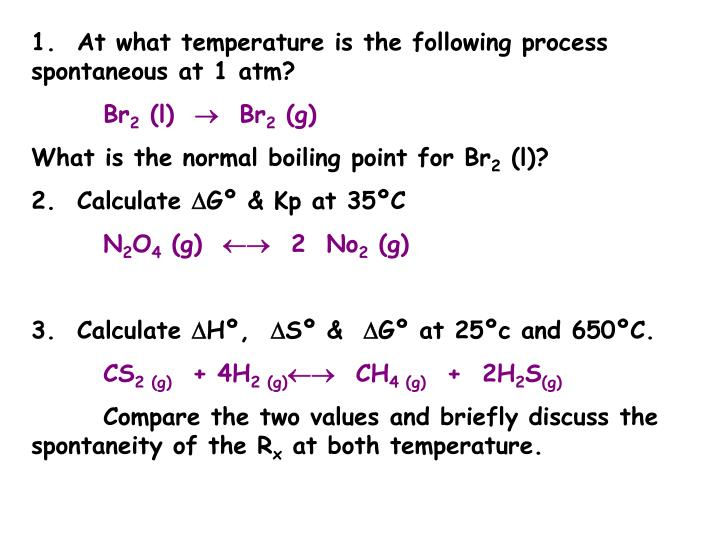 1.  At what temperature is the following process spontaneous at 1 atm?