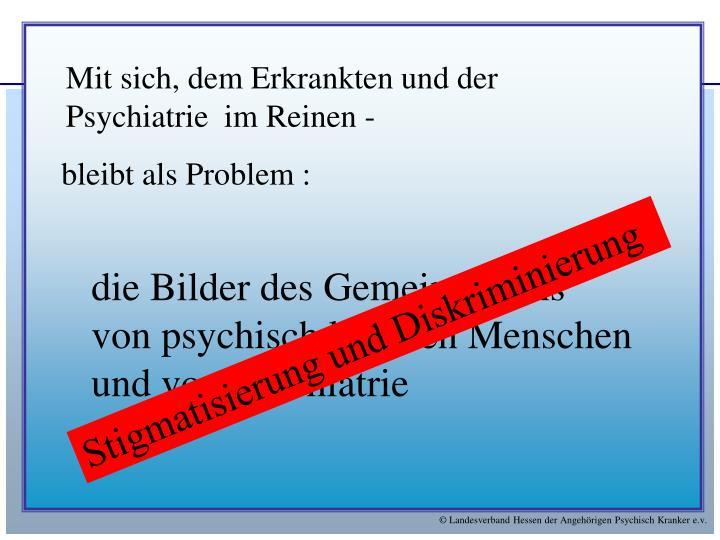Mit sich, dem Erkrankten und der Psychiatrie  im Reinen -