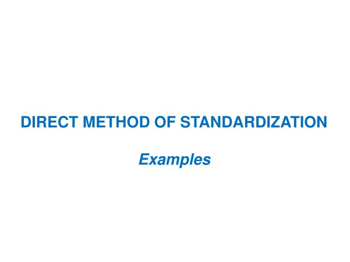 DIRECT METHOD OF STANDARDIZATION