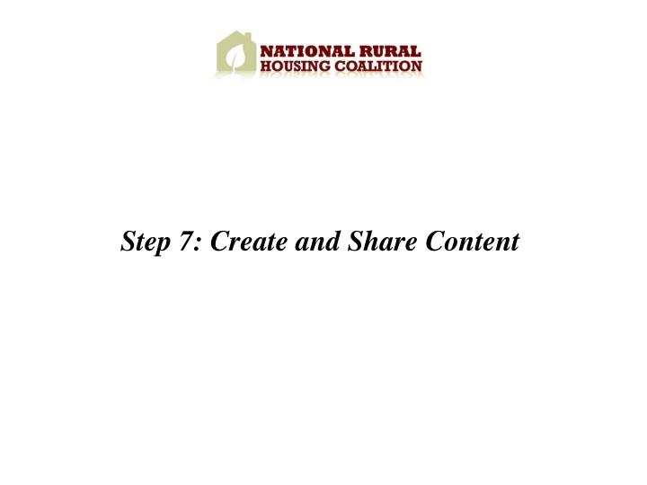 Step 7: Create and Share Content