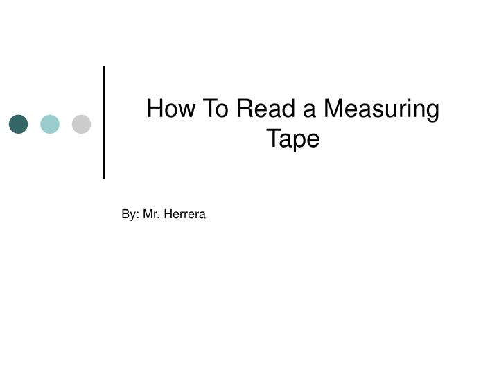 ppt how to read a measuring tape powerpoint presentation id 5566640. Black Bedroom Furniture Sets. Home Design Ideas