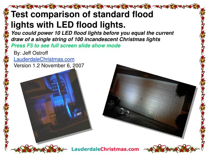 Test comparison of standard flood lights with LED flood lights.