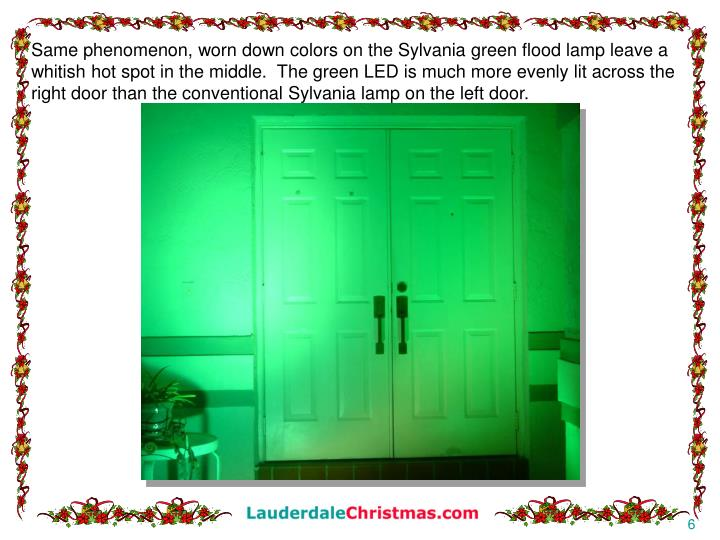 Same phenomenon, worn down colors on the Sylvania green flood lamp leave a whitish hot spot in the middle.  The green LED is much more evenly lit across the right door than the conventional Sylvania lamp on the left door.