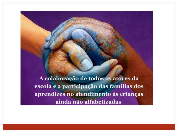 A colaboração de todos os atores da escola e a participação das famílias dos aprendizes no atendimento às crianças ainda não alfabetizadas