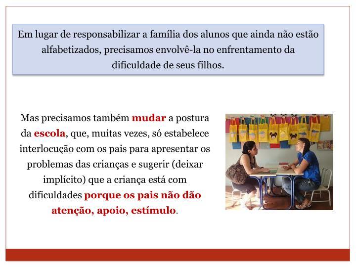 Em lugar de responsabilizar a família dos alunos que ainda não estão alfabetizados, precisamos envolvê-la no enfrentamento da dificuldade de seus filhos.