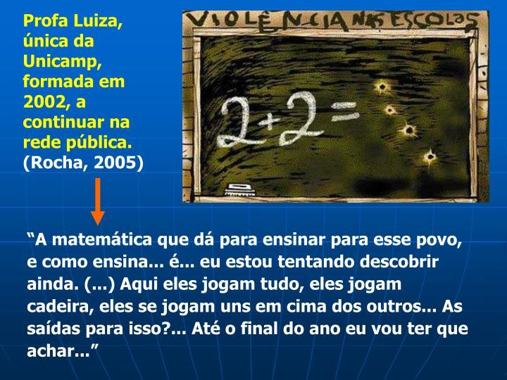 Profa Luiza, única da Unicamp, formada em 2002, a continuar na rede pública.