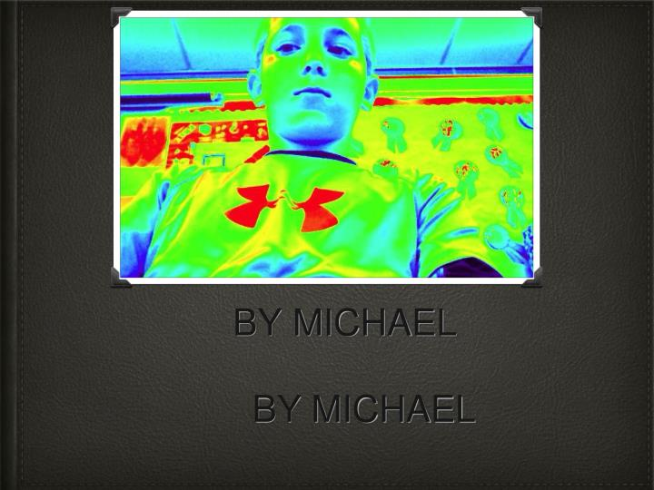 BY MICHAEL