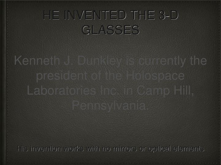 HE INVENTED THE 3-D GLASSES