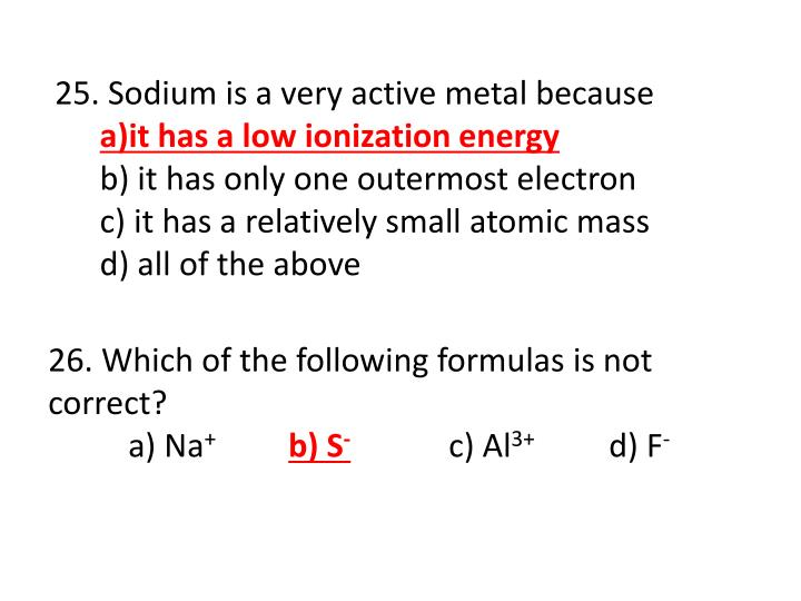 25. Sodium is a very active metal because