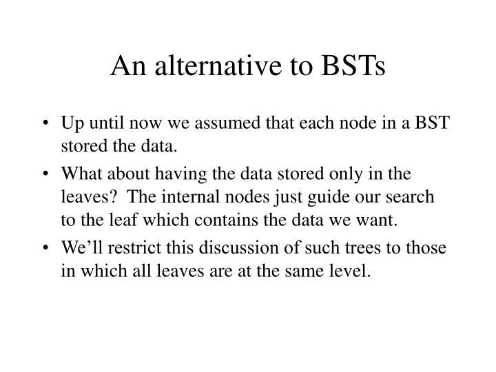 An alternative to BSTs
