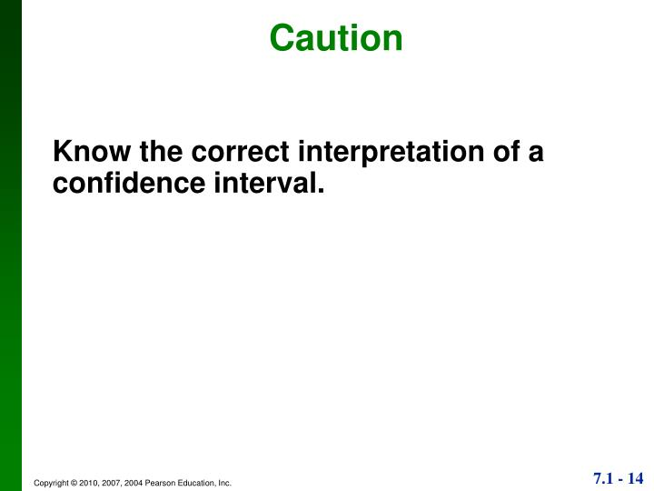 Know the correct interpretation of a confidence interval.