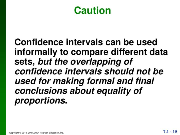 Confidence intervals can be used informally to compare different data sets,