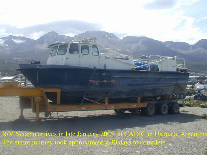R/V Neecho arrives in late January 2005, at CADIC in Ushuaia, Argentina. The entire journey took approximately 30 days to complete.