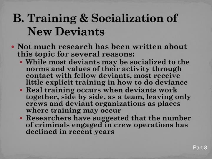 B. 	Training & Socialization of New Deviants