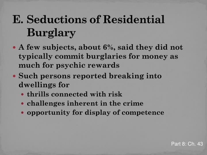 E. 	Seductions of Residential Burglary