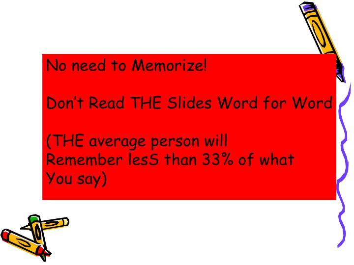 No need to Memorize!