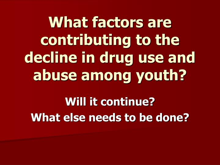 What factors are contributing to the decline in drug use and abuse among youth?