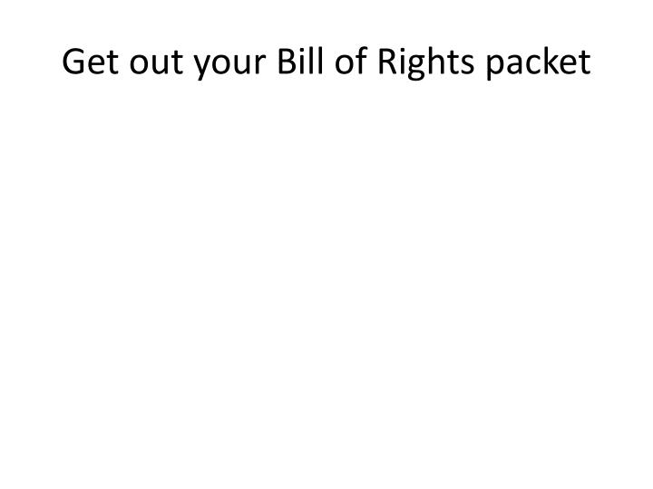 Get out your Bill of Rights packet