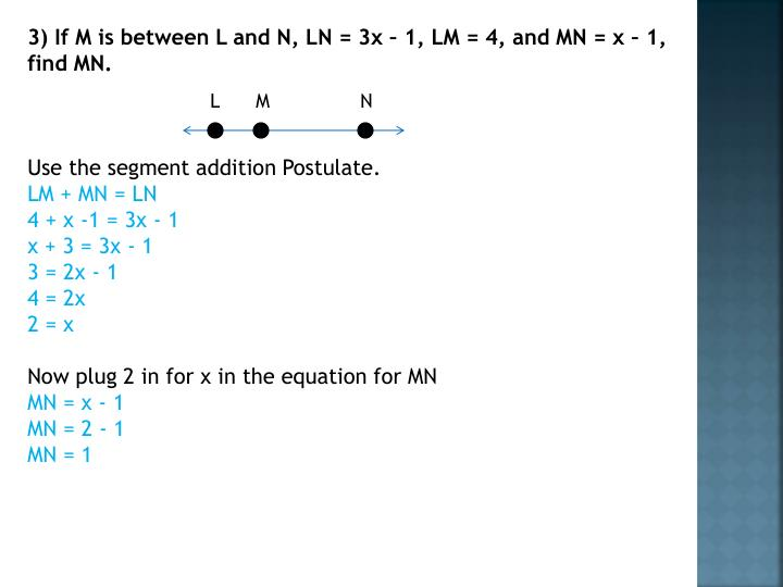 3) If M is between L and N, LN = 3x – 1, LM = 4, and MN = x – 1, find MN.