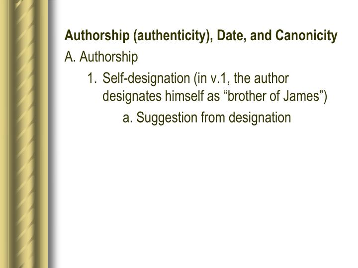 Authorship (authenticity), Date, and Canonicity