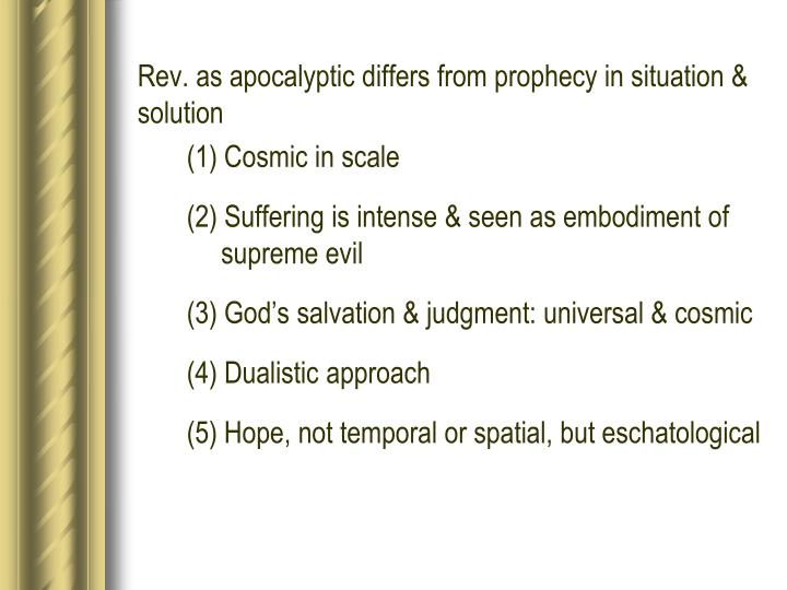 Rev. as apocalyptic differs from prophecy in situation & solution