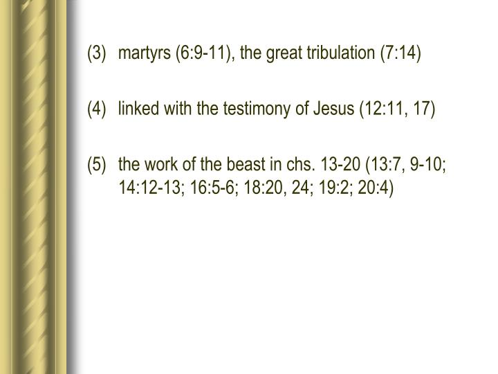 (3)martyrs (6:9-11), the great tribulation (7:14)
