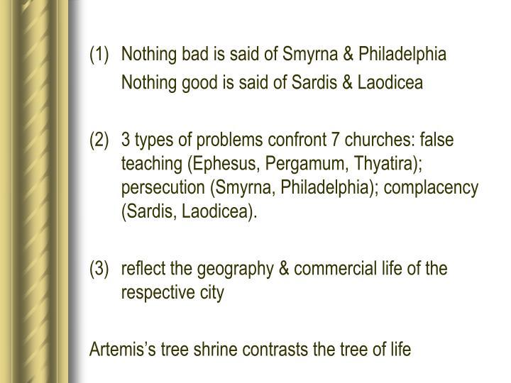(1)  Nothing bad is said of Smyrna & Philadelphia