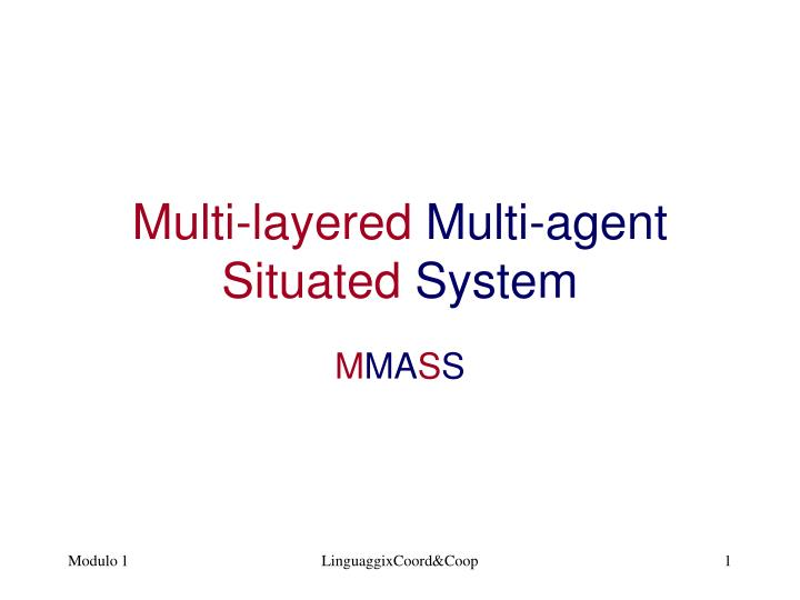 Multi layered multi agent situated system