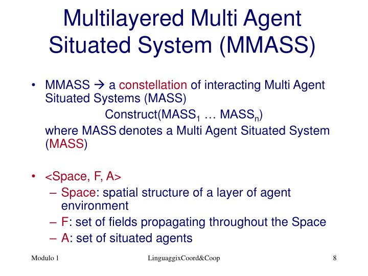Multilayered Multi Agent Situated System (MMASS)