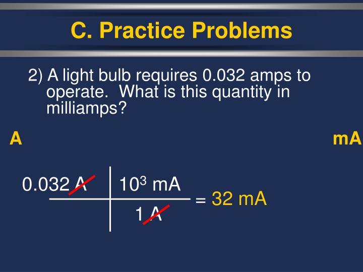 2) A light bulb requires 0.032 amps to operate.  What is this quantity in milliamps?