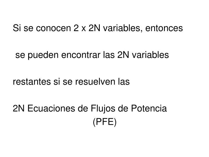 Si se conocen 2 x 2N variables, entonces