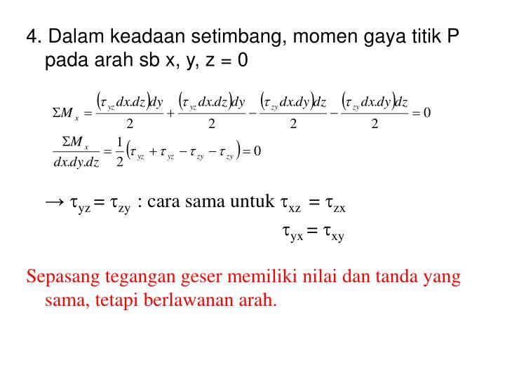 4. Dalam keadaan setimbang, momen gaya titik P pada arah sb x, y, z = 0