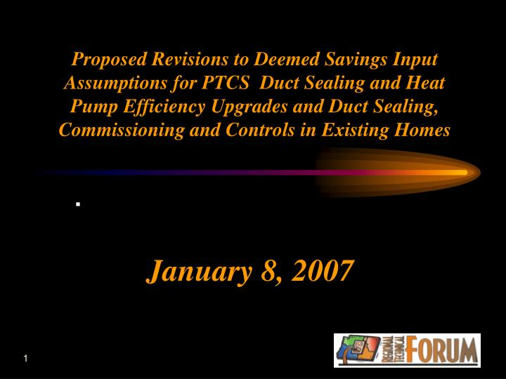 Proposed Revisions to Deemed Savings Input Assumptions for PTCS  Duct Sealing and Heat Pump Efficien...