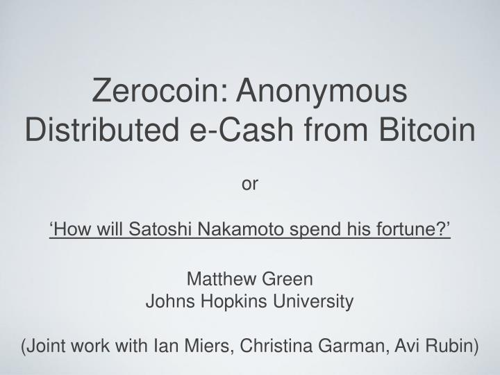 Zerocoin anonymous distributed e cash from bitcoin or how will satoshi nakamoto spend his fortune