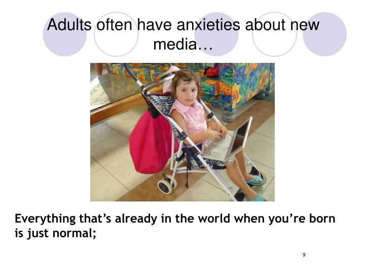 Adults often have anxieties about new media…