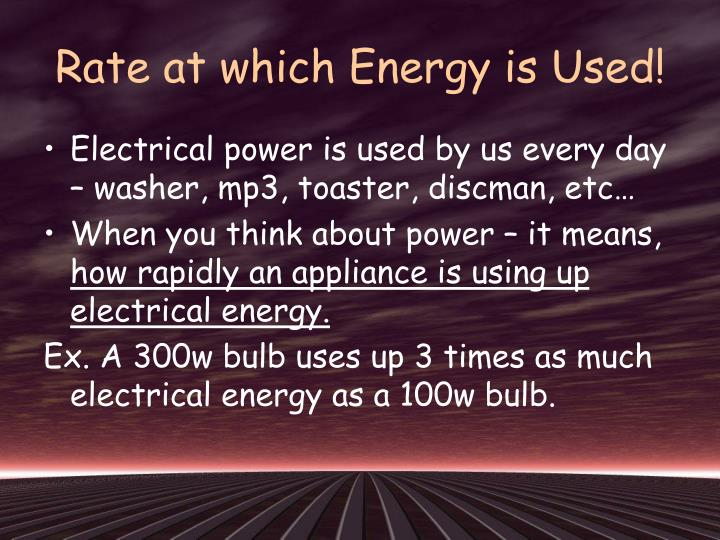 Rate at which Energy is Used!