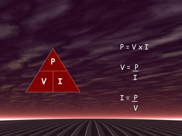 P = V x I