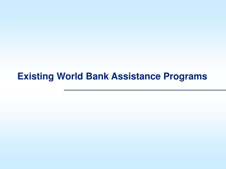 Existing World Bank Assistance Programs