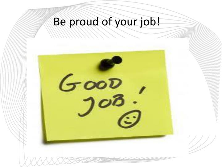 Be proud of your