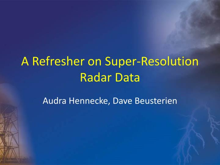 A refresher on super resolution radar data