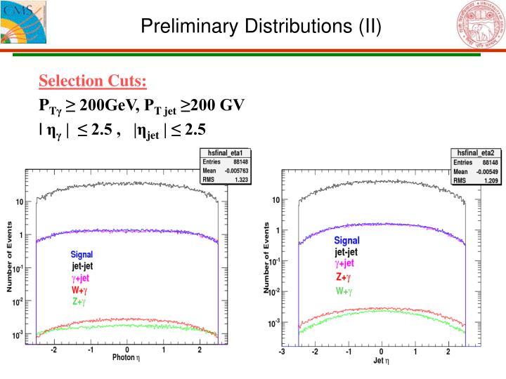 Preliminary Distributions (II)
