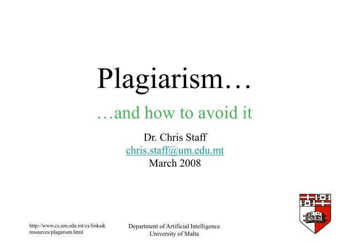 Plagiarism dr chris staff chris staff@um edu mt march 2008