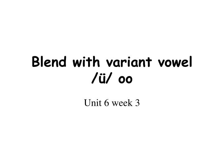 Blend with variant vowel oo